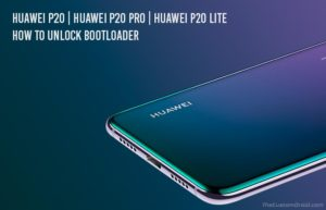 How to Unlock Bootloader on Huawei P20, Huawei P20 Pro and Huawei P20 Lite