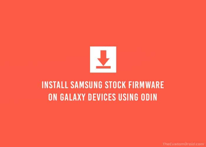 Install Samsung Stock Firmware on Galaxy Devices using Odin