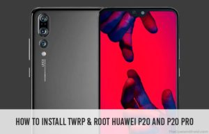 Install TWRP Recovery and Root Huawei P20 Pro (Guide)