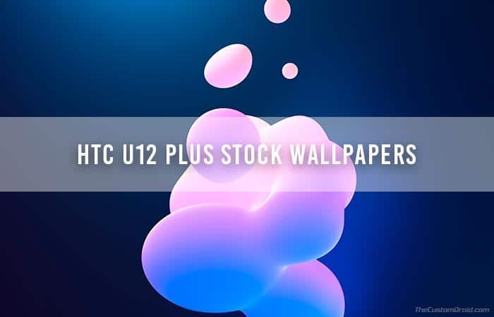 Download HTC U12 Plus Stock Wallpapers