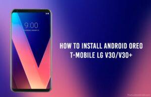 How to Install Android Oreo on T-Mobile LG V30/V30+ (KDZ)