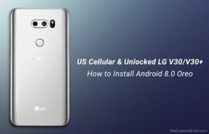 How to Install Android Oreo on Unlocked LG V30/V30+ (US998)