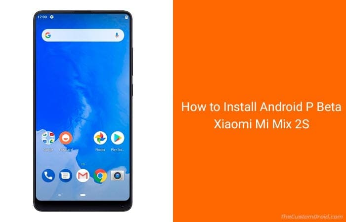 How to Install Android P Beta on Xiaomi Mi Mix 2S