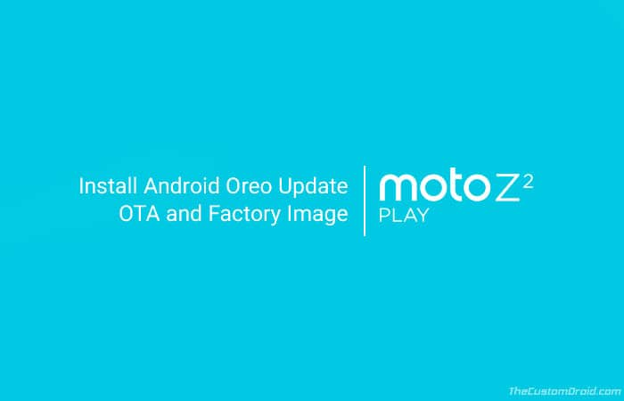 How to Install Moto Z2 Play Android Oreo Update
