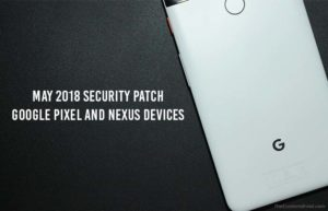 Install May 2018 Security Patch on Google Pixel and Nexus Devices