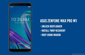 Unlock Bootloader, Install TWRP, and Root Asus Zenfone Max Pro M1