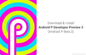 Download and Install Android P Developer Preview 3 (Android P Beta 2)