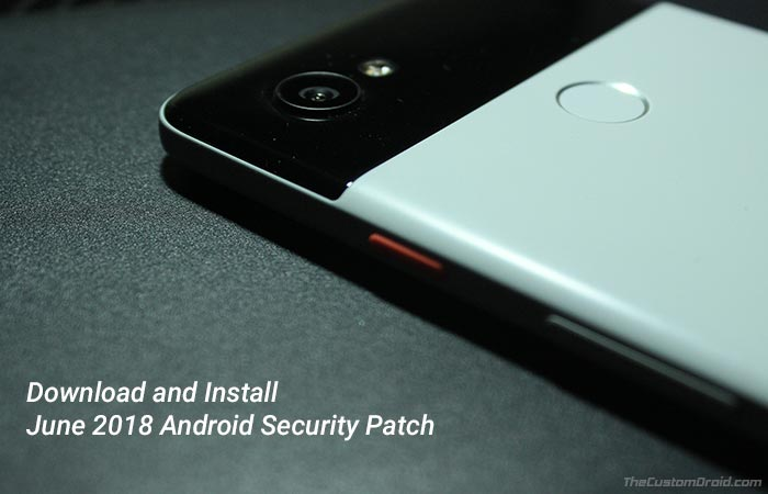 How to Install June 2018 Android Security Patch on Google Pixel Nexus Devices