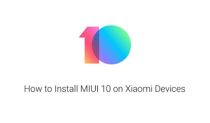 How to Install MIUI 10 on Xiaomi and Redmi Devices