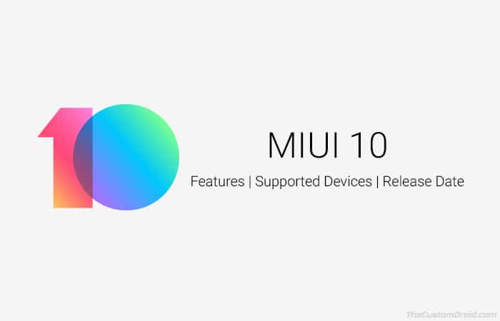 List of MIUI 10 Supported Devices, Features and Release Date