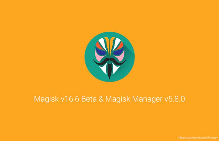 Download Magisk 16.6 Beta and Magisk 5.8.0