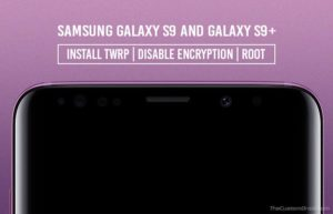 How to Root Samsung Galaxy S9 and Galaxy S9 Plus