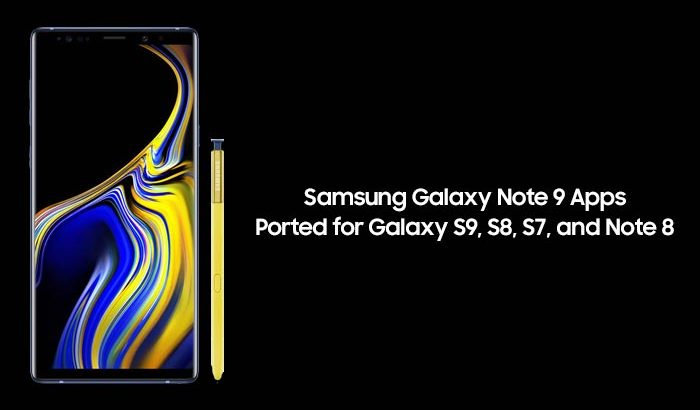 Download Galaxy Note 9 Apps Ported for Samsung Galaxy S9, S8, S7, and Note 8
