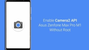 How to Enable Camera2 API on Asus Zenfone Max Pro M1 without Root