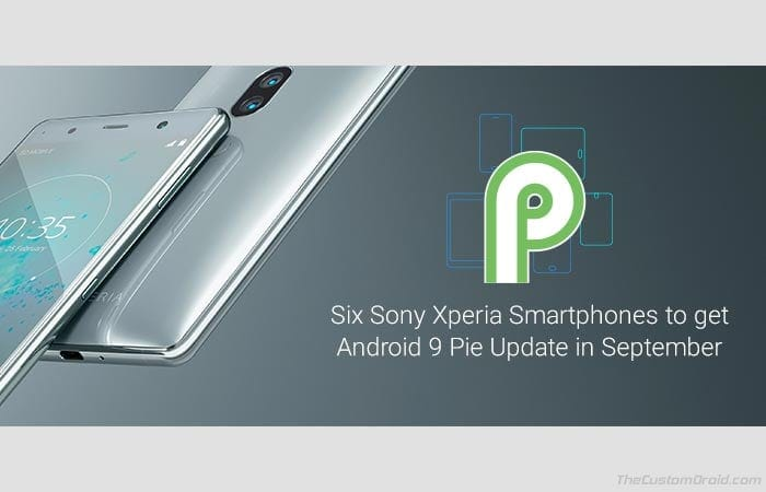 Six Sony Xperia Smartphones to Get Android 9 Pie Update in September