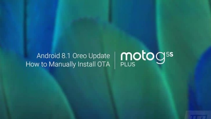 How to Manually Install Moto G5S Plus Android 8.1 Oreo Update (OTA)