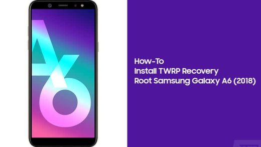How to Root Samsung Galaxy A6 (2018) and Install TWRP Recovery