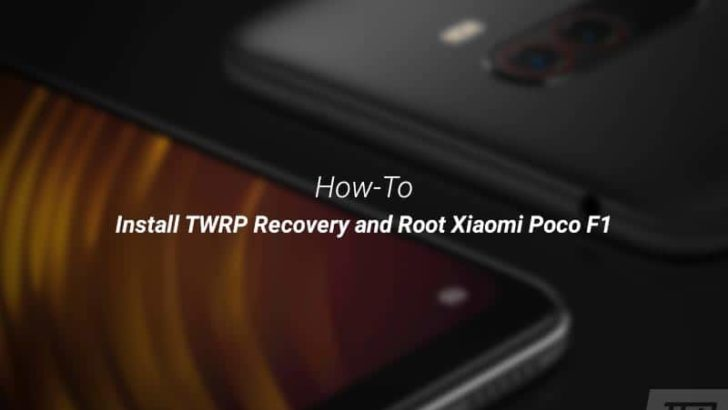 How to Root Xiaomi Poco F1 and Install TWRP Recovery