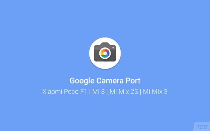 Download Google Camera Port for Xiaomi Poco F1, Mi 8, Mi Mix 2S, and Mi Mix 3