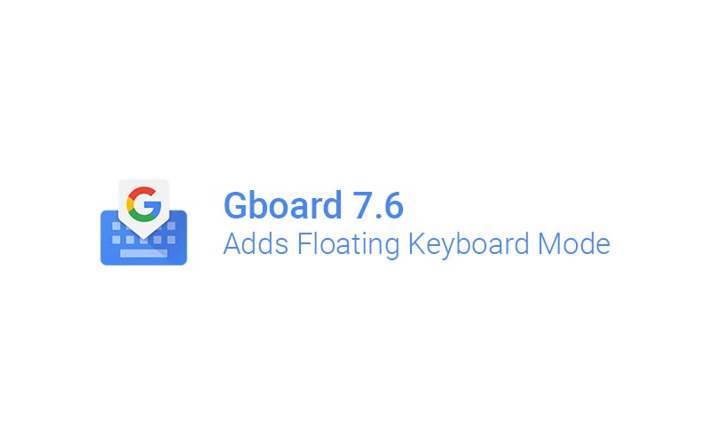 Gboard for Android v7.6 adds Floating Keyboard mode
