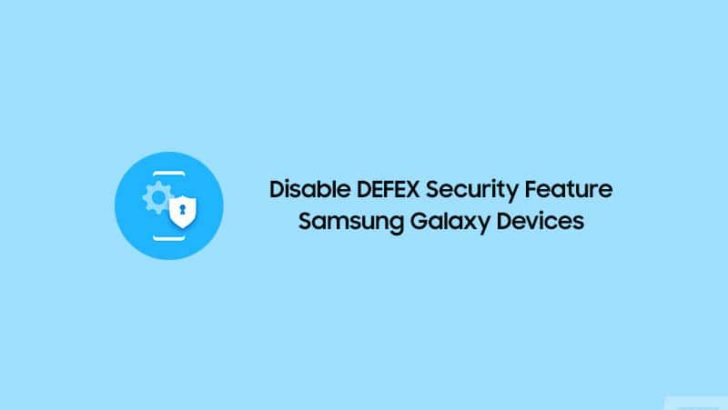 How to Disable DEFEX Security Feature on Samsung Galaxy Devices