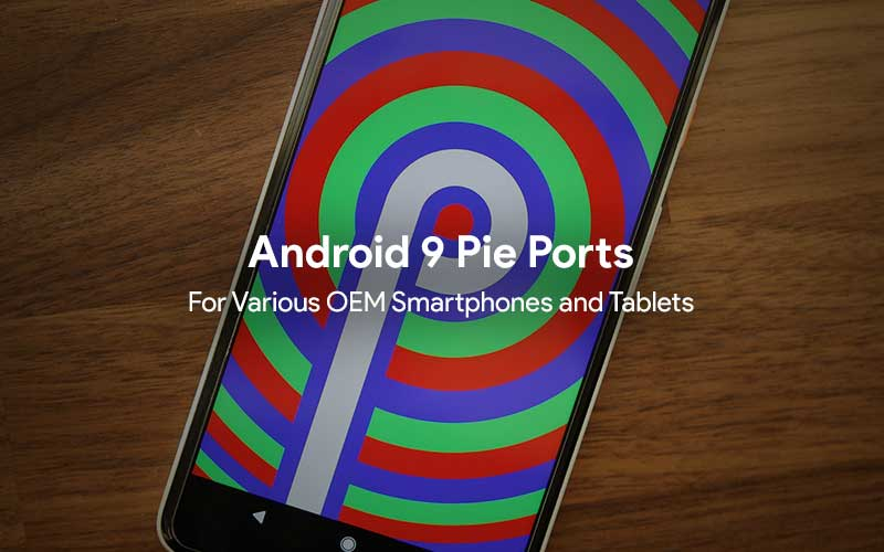 List of Android 9 Pie Ports for Smartphones and Tablets