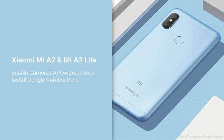 How to Enable Camera2 API and Install Google Camera Port on Xiaomi Mi A2/A2 Lite