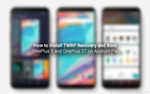 How to Install TWRP and Root OnePlus 5/5T on Android Pie