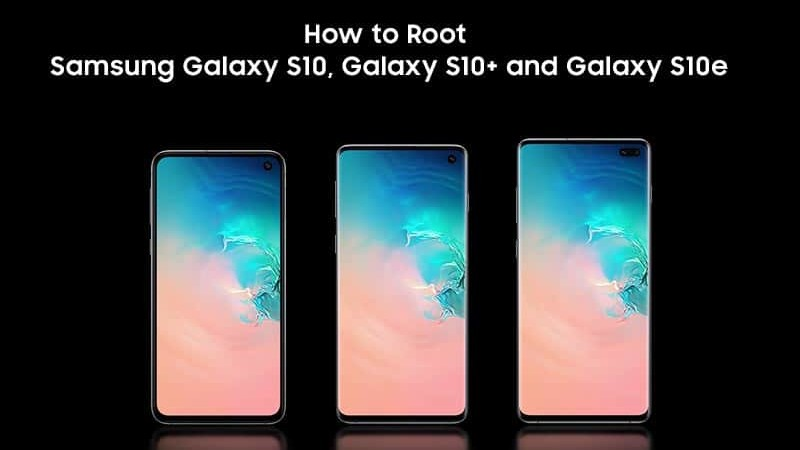 How to Root Samsung Galaxy S10, Galaxy S10+ and Galaxy S10e