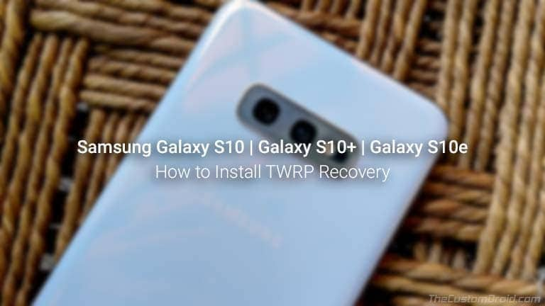 How to Install TWRP Recovery on Galaxy S10, Galaxy S10+, and Galaxy S10e