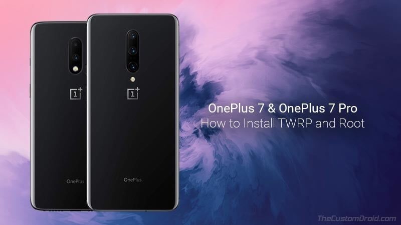 How to Install TWRP and Root OnePlus 7/OnePlus 7 Pro