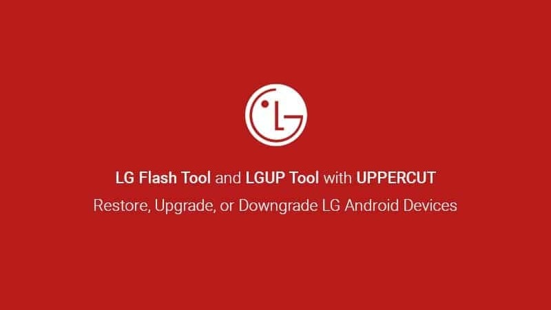 Download LG Flash Tool and LGUP Tool with UPPERCUT