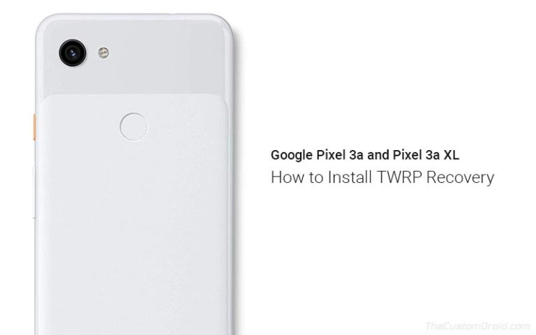 How to Install TWRP Recovery on Google Pixel 3a and Pixel 3a XL