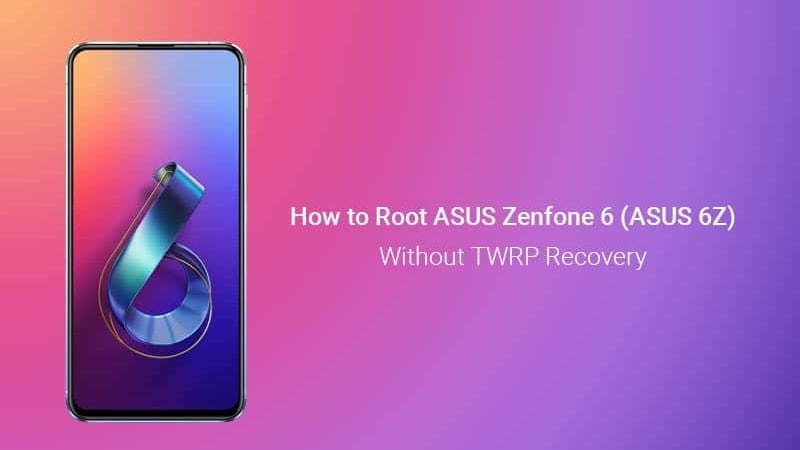 How to Root ASUS Zenfone 6 (ASUS 6z) without TWRP Recovery