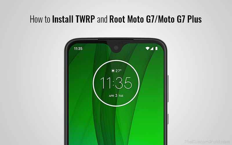How to Install TWRP Recovery and Root Moto G7/Moto G7 Plus