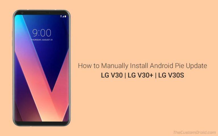 How to Manually Install Android Pie Update on LG V30/V30+/V30S