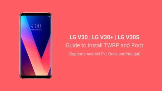 How to Root LG V30/V30+/V30S and Install TWRP Recovery