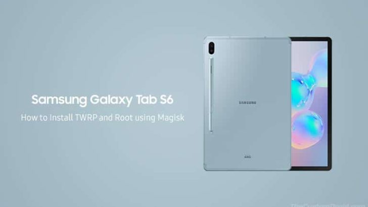 How to Install TWRP Recovery and Root Samsung Galaxy Tab S6
