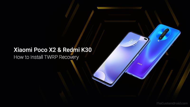 How to Install TWRP Recovery on Xiaomi Poco X2/Redmi K30