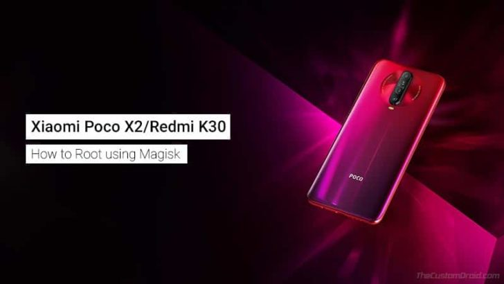 How to Root Xiaomi Poco X2/Redmi K30 using Magisk