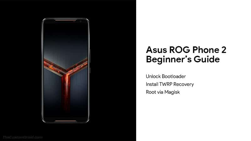 Guide to Unlock Bootloader, Install TWRP and RootAsus ROG Phone 2
