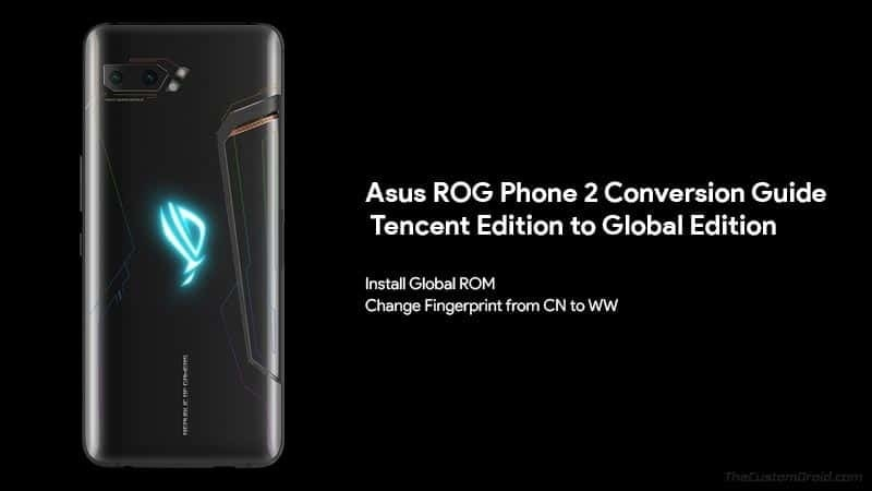 How to Convert Asus ROG Phone 2 Tencent Edition (CN ROM) to Global Edition (WW ROM)