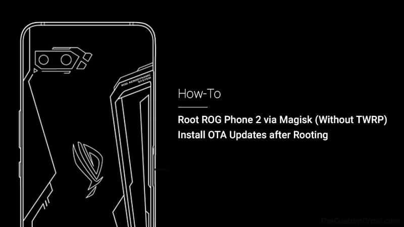 How to Root ROG Phone 2 via Magisk and Install OTA Updates after Rooting