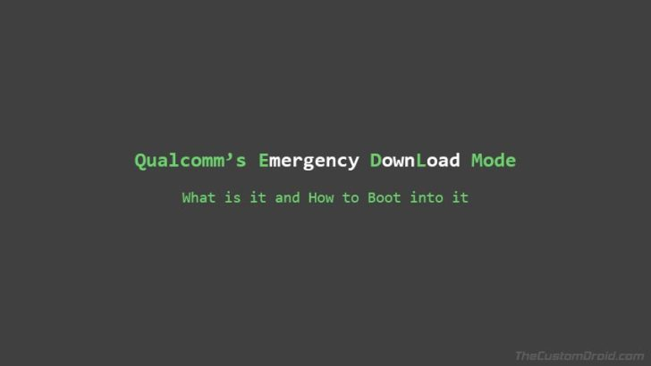 What is Qualcomm's EDL (Emergency Download Mode) and How to Boot your Device into it