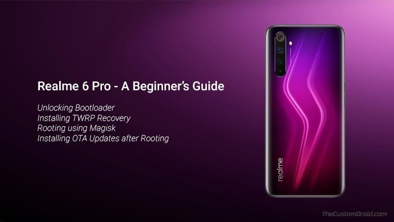 How to Unlock Bootloader, Install TWRP Recovery, and Root Realme 6 Pro using Magisk