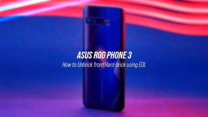 How to Unbrick ROG Phone 3 from Hard-brick using EDL