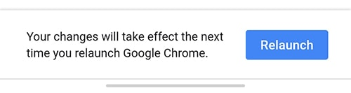 Relaunch Chrome for changes to take effect