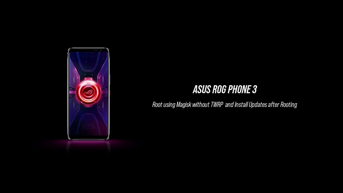 How to Root ROG Phone 3 using Magisk and Install software updates after rooting
